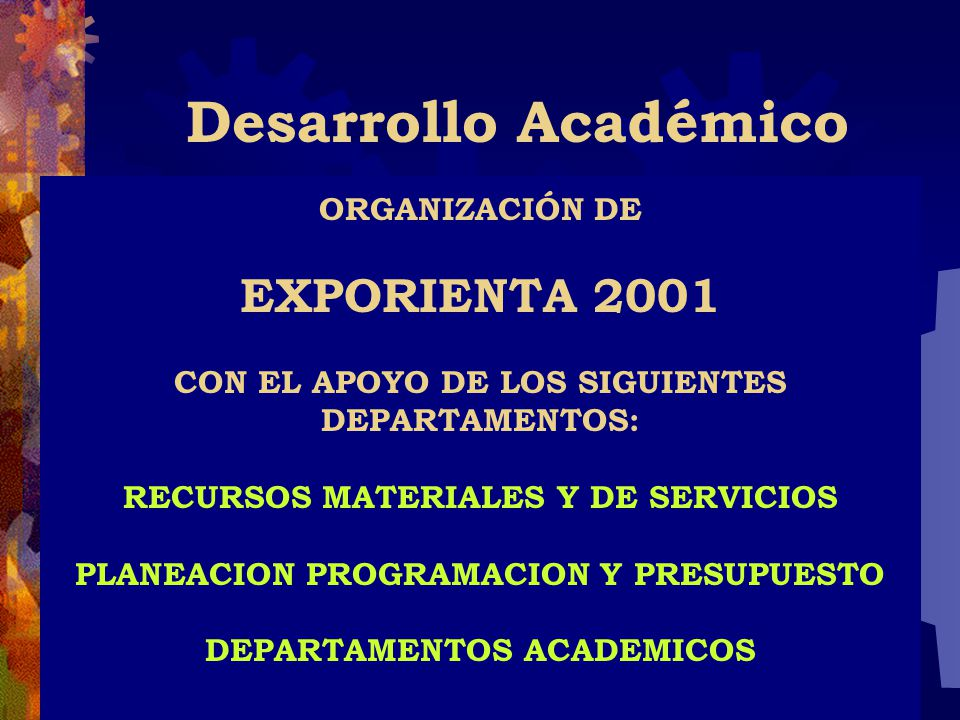 Desarrollo Académico ORGANIZACIÓN DE EXPORIENTA 2001 CON EL APOYO DE LOS SIGUIENTES DEPARTAMENTOS: RECURSOS MATERIALES Y DE SERVICIOS PLANEACION PROGRAMACION Y PRESUPUESTO DEPARTAMENTOS ACADEMICOS
