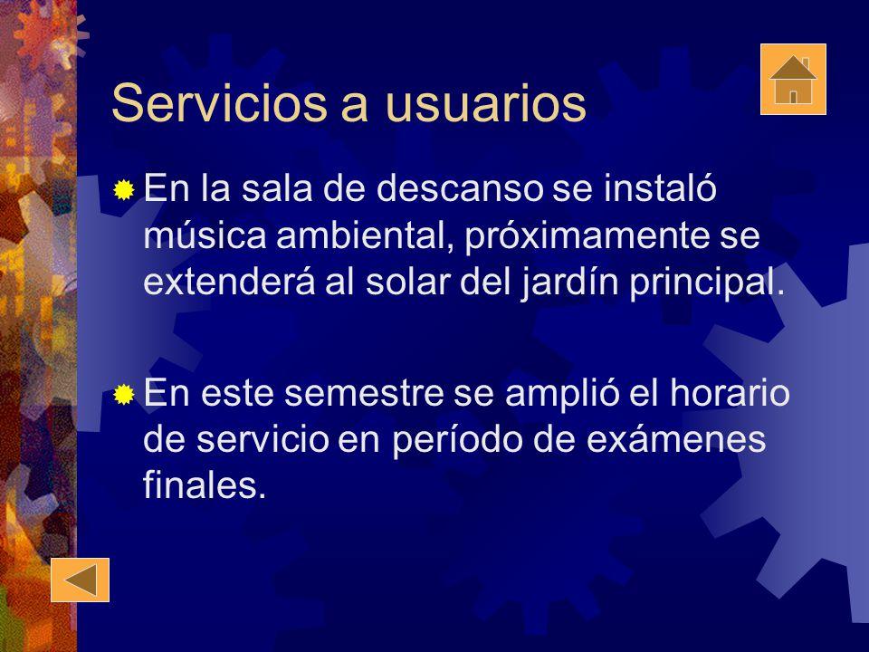 Servicios a usuarios En la sala de descanso se instaló música ambiental, próximamente se extenderá al solar del jardín principal.