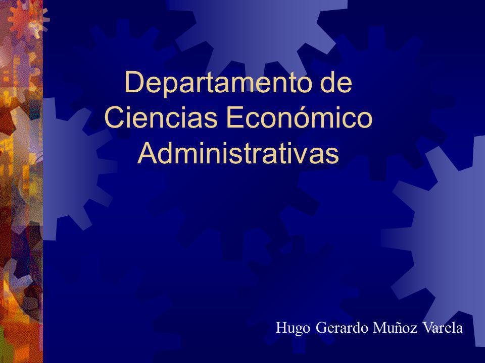 Departamento de Ciencias Económico Administrativas Hugo Gerardo Muñoz Varela