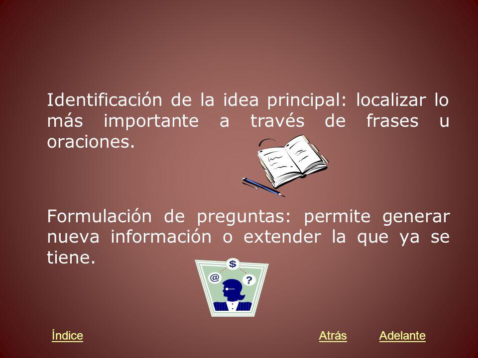 Identificación de la idea principal: localizar lo más importante a través de frases u oraciones.