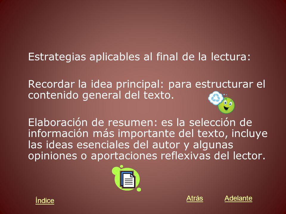 Estrategias aplicables al final de la lectura: Recordar la idea principal: para estructurar el contenido general del texto.