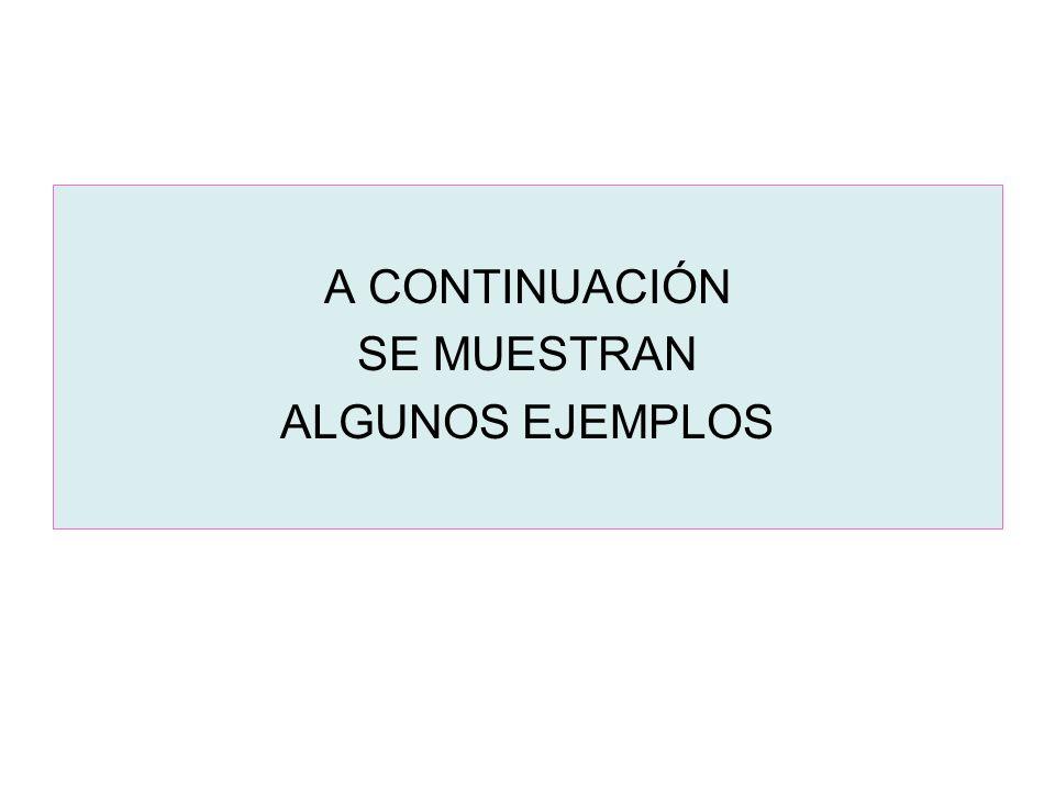 A CONTINUACIÓN SE MUESTRAN ALGUNOS EJEMPLOS