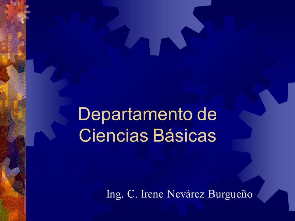 Departamento de Ciencias Básicas Ing. C. Irene Nevárez Burgueño