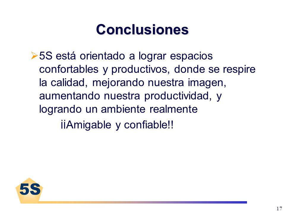 5S 17 Conclusiones 5S está orientado a lograr espacios confortables y productivos, donde se respire la calidad, mejorando nuestra imagen, aumentando n