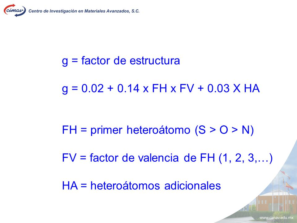 g = factor de estructura g = 0.02 + 0.14 x FH x FV + 0.03 X HA FH = primer heteroátomo (S > O > N) FV = factor de valencia de FH (1, 2, 3,…) HA = hete