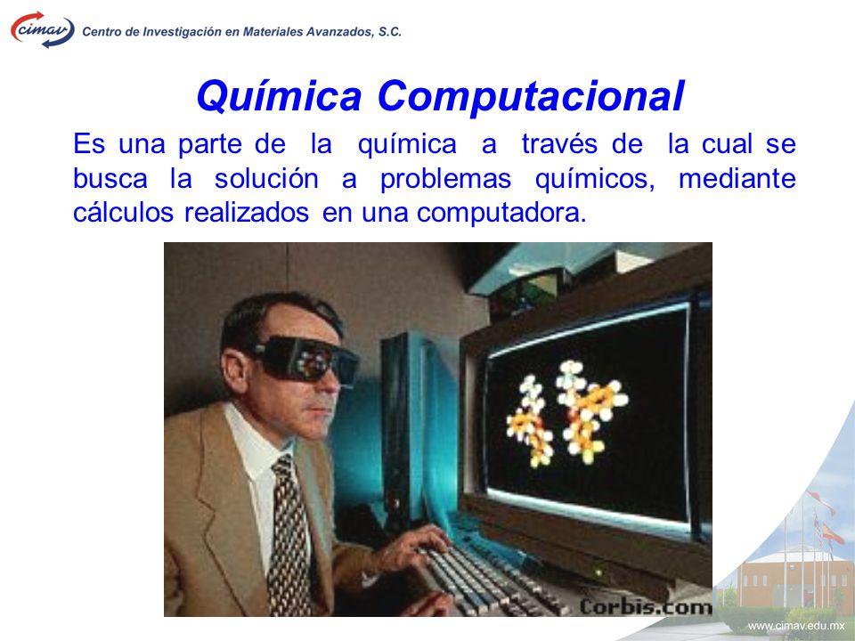 Química Computacional Es una parte de la química a través de la cual se busca la solución a problemas químicos, mediante cálculos realizados en una co