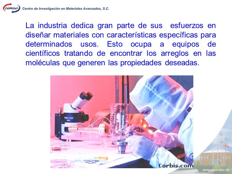 La industria dedica gran parte de sus esfuerzos en diseñar materiales con características específicas para determinados usos. Esto ocupa a equipos de