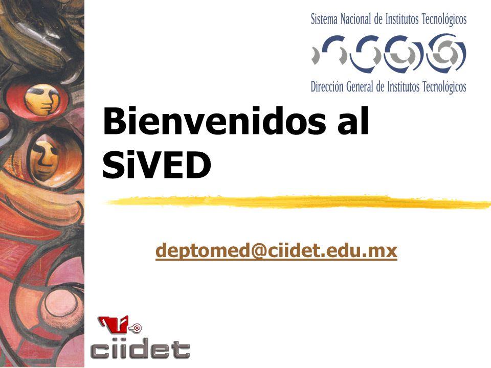 Bienvenidos al SiVED deptomed@ciidet.edu.mx