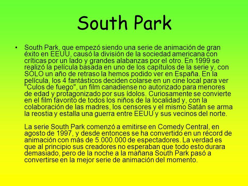 South Park South Park, que empezó siendo una serie de animación de gran éxito en EEUU, causó la división de la sociedad americana con críticas por un