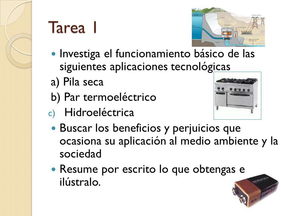 Tarea 1 Investiga el funcionamiento básico de las siguientes aplicaciones tecnológicas a) Pila seca b) Par termoeléctrico c) Hidroeléctrica Buscar los