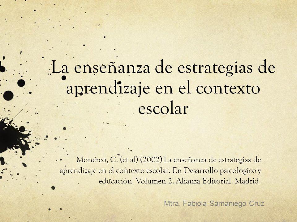 La enseñanza de estrategias de aprendizaje en el contexto escolar Monereo, C.