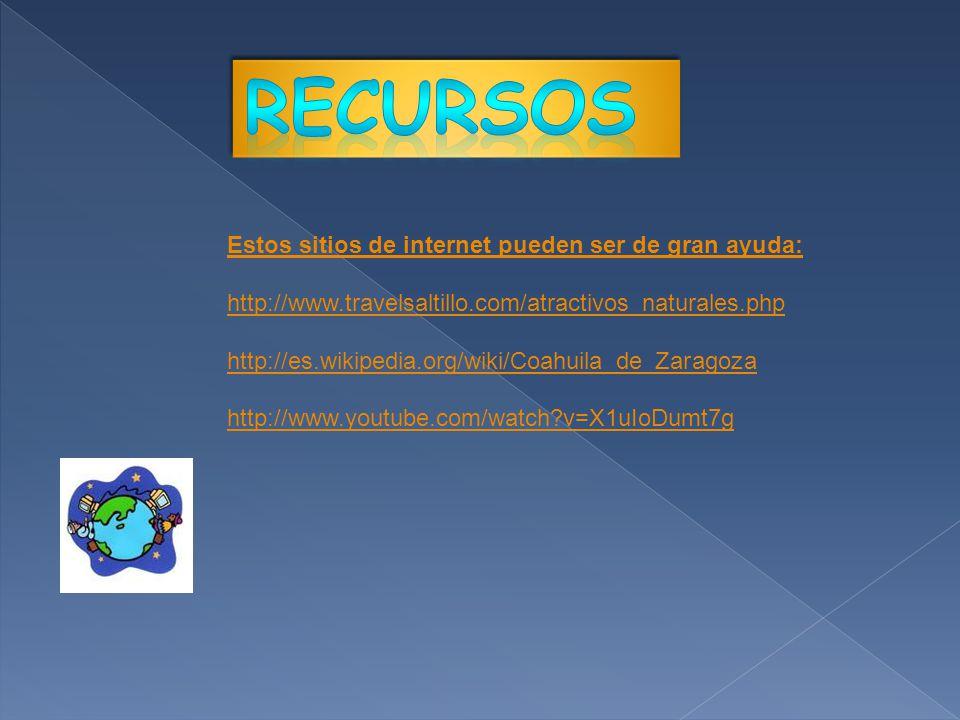 Estos sitios de internet pueden ser de gran ayuda: http://www.travelsaltillo.com/atractivos_naturales.php http://es.wikipedia.org/wiki/Coahuila_de_Zaragoza http://www.youtube.com/watch?v=X1uIoDumt7g
