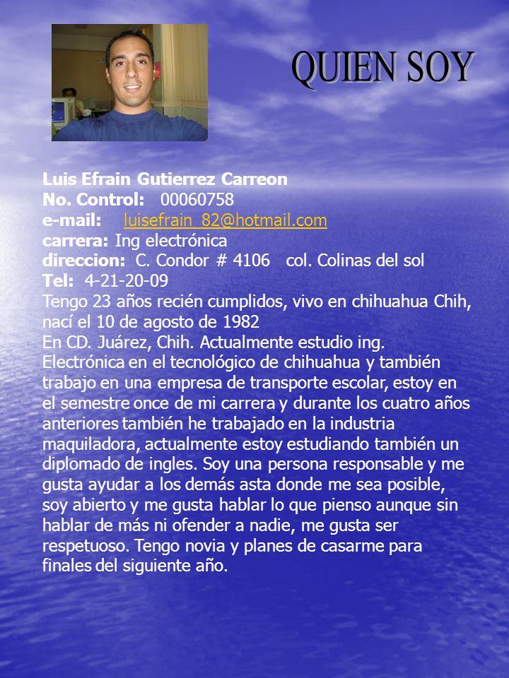 Luis Efrain Gutierrez Carreon No. Control: 00060758 e-mail: luisefrain_82@hotmail.comluisefrain_82@hotmail.com carrera: Ing electrónica direccion: C.