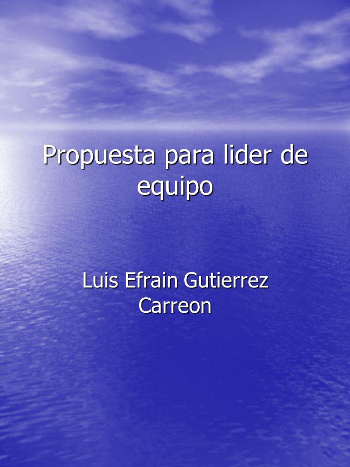Propuesta para lider de equipo Luis Efrain Gutierrez Carreon