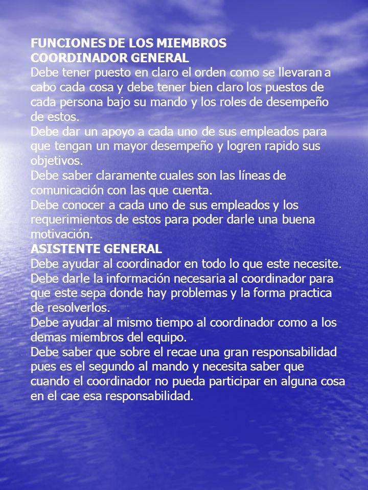 FUNCIONES DE LOS MIEMBROS COORDINADOR GENERAL Debe tener puesto en claro el orden como se llevaran a cabo cada cosa y debe tener bien claro los puesto