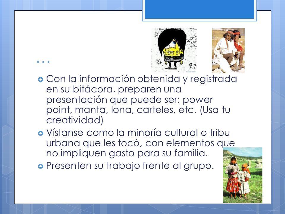 … Con la información obtenida y registrada en su bitácora, preparen una presentación que puede ser: power point, manta, lona, carteles, etc.