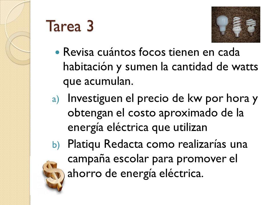 Tarea 3 Revisa cuántos focos tienen en cada habitación y sumen la cantidad de watts que acumulan.