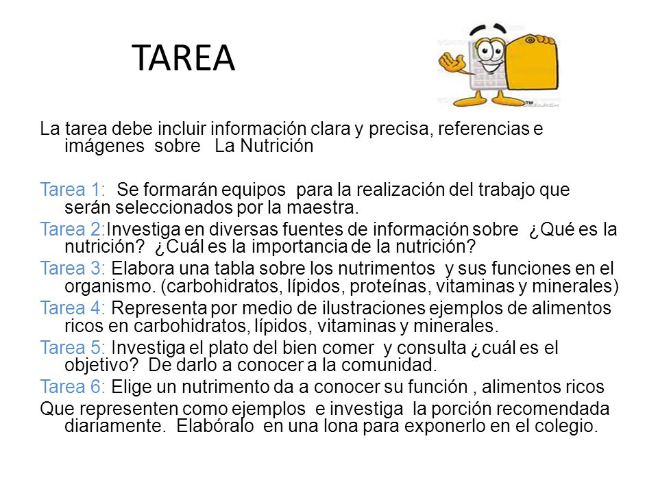 TAREA La tarea debe incluir información clara y precisa, referencias e imágenes sobre La Nutrición Tarea 1: Se formarán equipos para la realización de