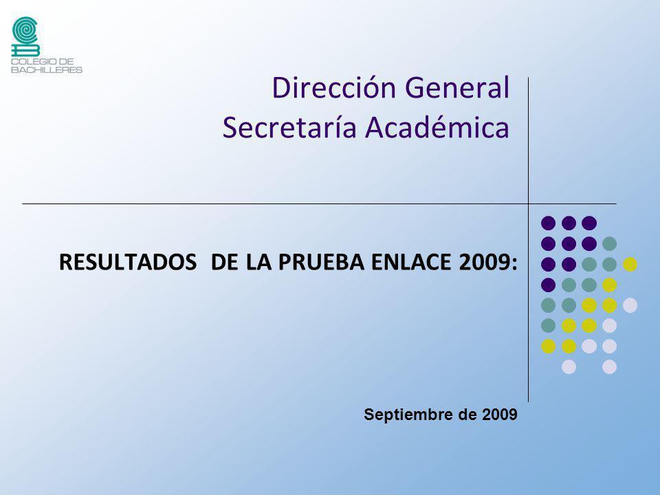 Dirección General Secretaría Académica RESULTADOS DE LA PRUEBA ENLACE 2009: Septiembre de 2009