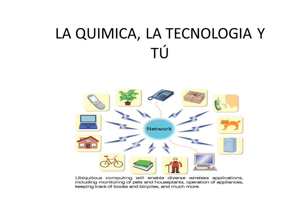 LA QUIMICA, LA TECNOLOGIA Y TÚ