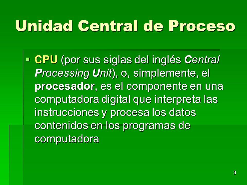 3 Unidad Central de Proceso CPU (por sus siglas del inglés Central Processing Unit), o, simplemente, el procesador, es el componente en una computador