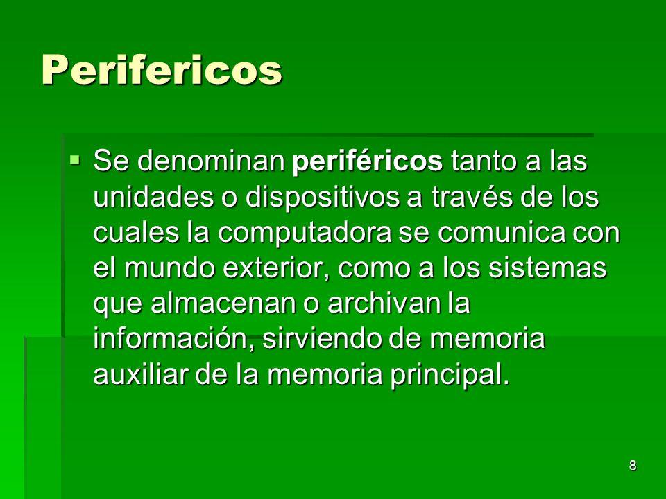 8 Perifericos Se denominan periféricos tanto a las unidades o dispositivos a través de los cuales la computadora se comunica con el mundo exterior, co