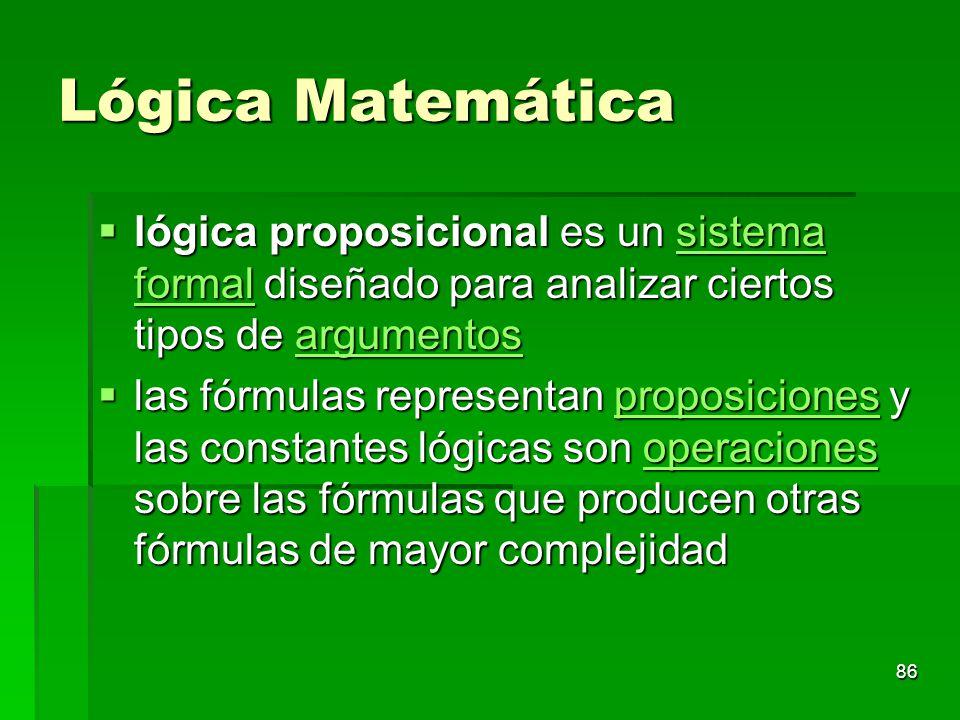 Lógica Matemática lógica proposicional es un sistema formal diseñado para analizar ciertos tipos de argumentos lógica proposicional es un sistema form