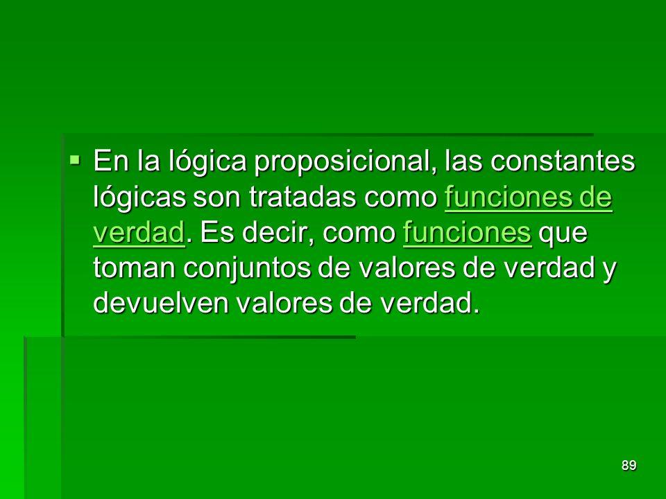En la lógica proposicional, las constantes lógicas son tratadas como funciones de verdad. Es decir, como funciones que toman conjuntos de valores de v