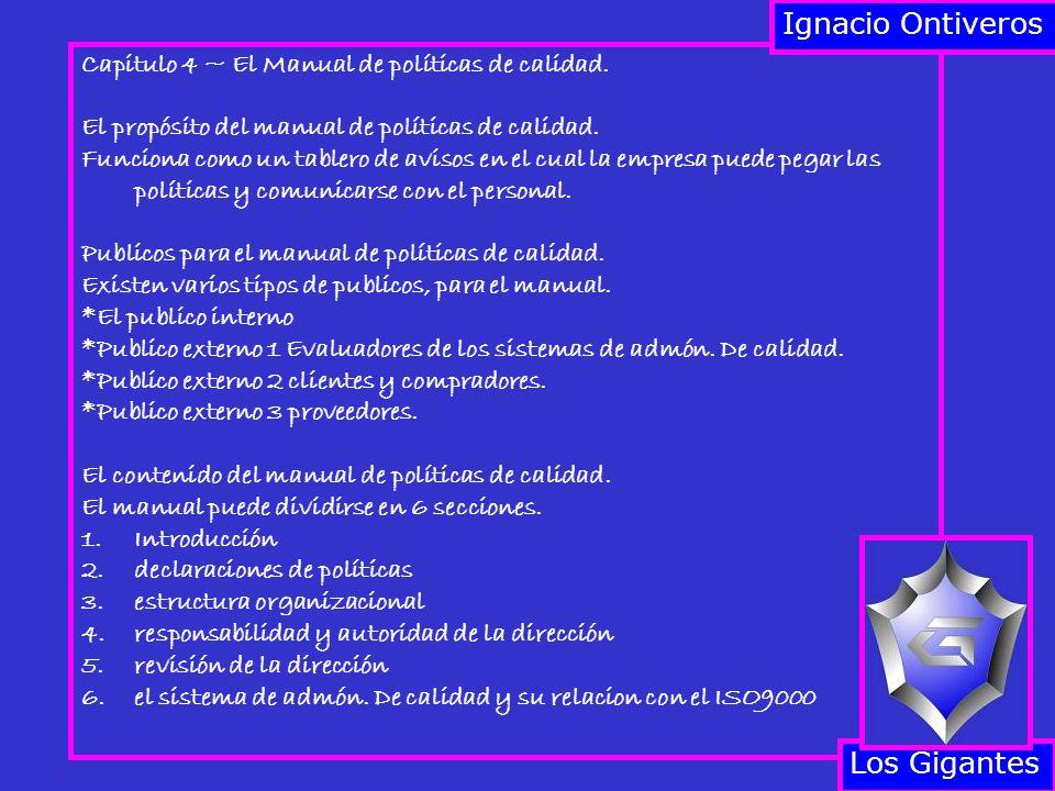 Capitulo 4 ~ El Manual de políticas de calidad. El propósito del manual de políticas de calidad. Funciona como un tablero de avisos en el cual la empr