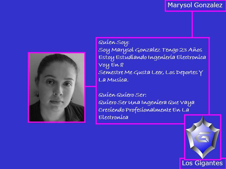 Quien Soy: Soy Marysol Gonzalez Tengo 23 Años Estoy Estudiando Ingenieria Electronica Voy En 8 Semestre Me Gusta Leer, Los Deportes Y La Musica.