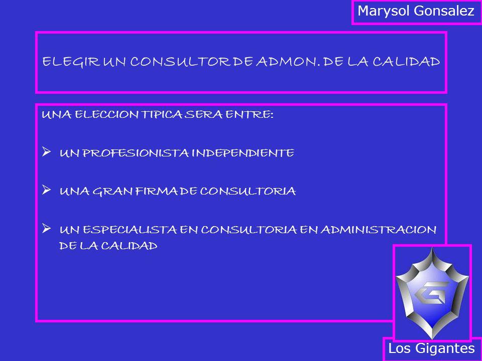 ELEGIR UN CONSULTOR DE ADMON. DE LA CALIDAD UNA ELECCION TIPICA SERA ENTRE: UN PROFESIONISTA INDEPENDIENTE UNA GRAN FIRMA DE CONSULTORIA UN ESPECIALIS