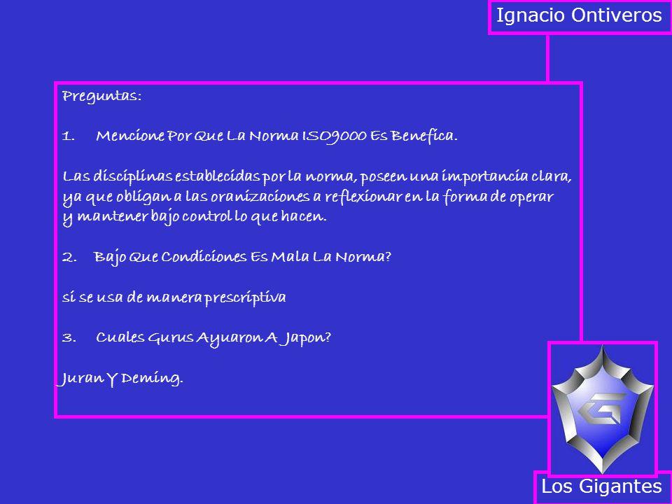 Ignacio Ontiveros Preguntas: 1.Mencione Por Que La Norma ISO9000 Es Benefica. Las disciplinas establecidas por la norma, poseen una importancia clara,