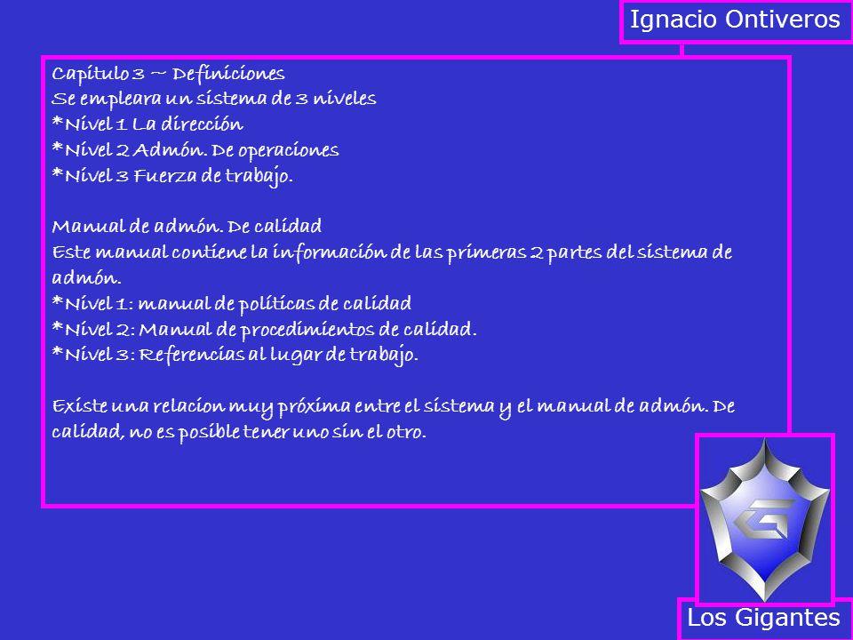Capitulo 3 ~ Definiciones Se empleara un sistema de 3 niveles *Nivel 1 La dirección *Nivel 2 Admón. De operaciones *Nivel 3 Fuerza de trabajo. Manual