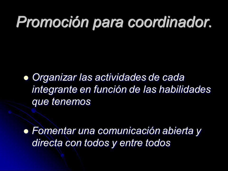Promoción para coordinador. Organizar las actividades de cada integrante en función de las habilidades que tenemos Organizar las actividades de cada i