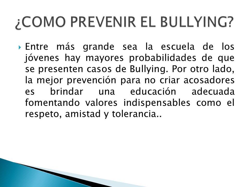 Entre más grande sea la escuela de los jóvenes hay mayores probabilidades de que se presenten casos de Bullying. Por otro lado, la mejor prevención pa