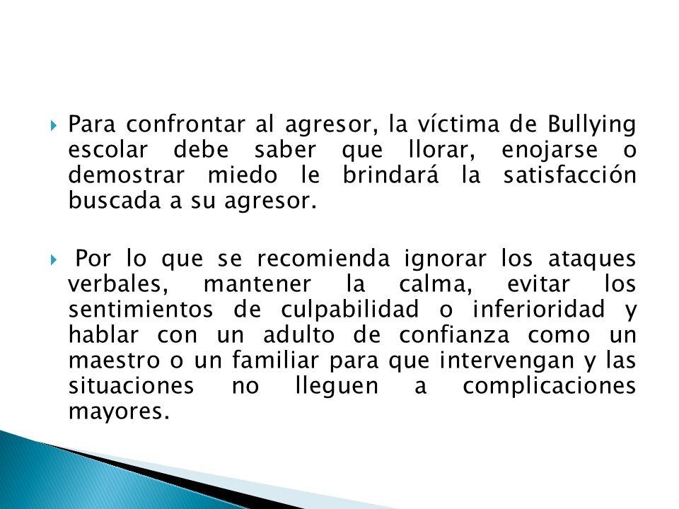 Para confrontar al agresor, la víctima de Bullying escolar debe saber que llorar, enojarse o demostrar miedo le brindará la satisfacción buscada a su