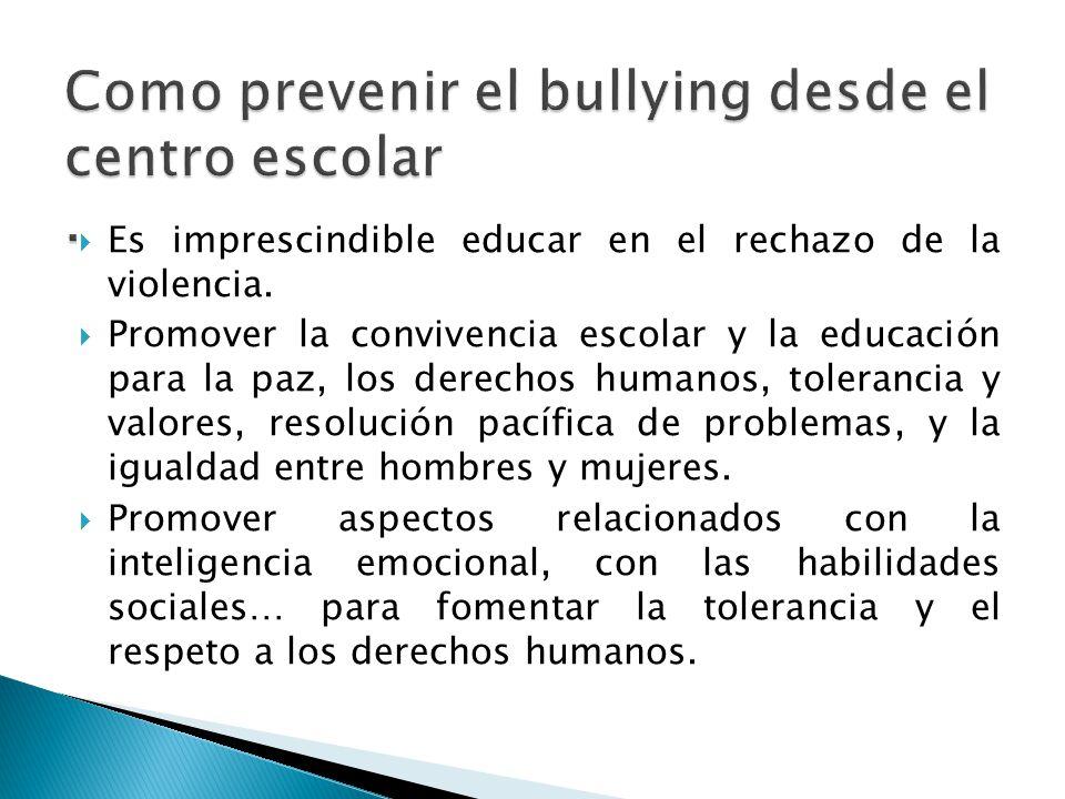 Es imprescindible educar en el rechazo de la violencia. Promover la convivencia escolar y la educación para la paz, los derechos humanos, tolerancia y