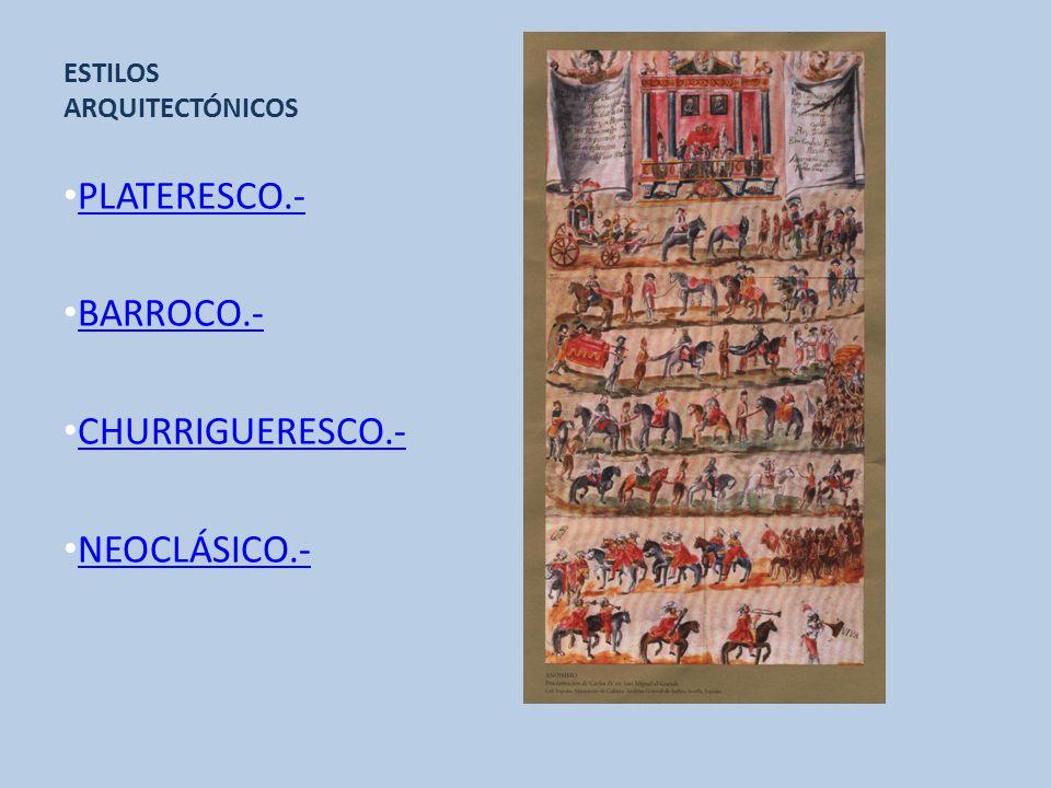 ESTILOS ARQUITECTÓNICOS PLATERESCO.- BARROCO.- CHURRIGUERESCO.- NEOCLÁSICO.-