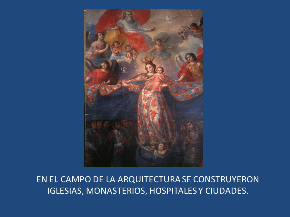 EN EL CAMPO DE LA ARQUITECTURA SE CONSTRUYERON IGLESIAS, MONASTERIOS, HOSPITALES Y CIUDADES.
