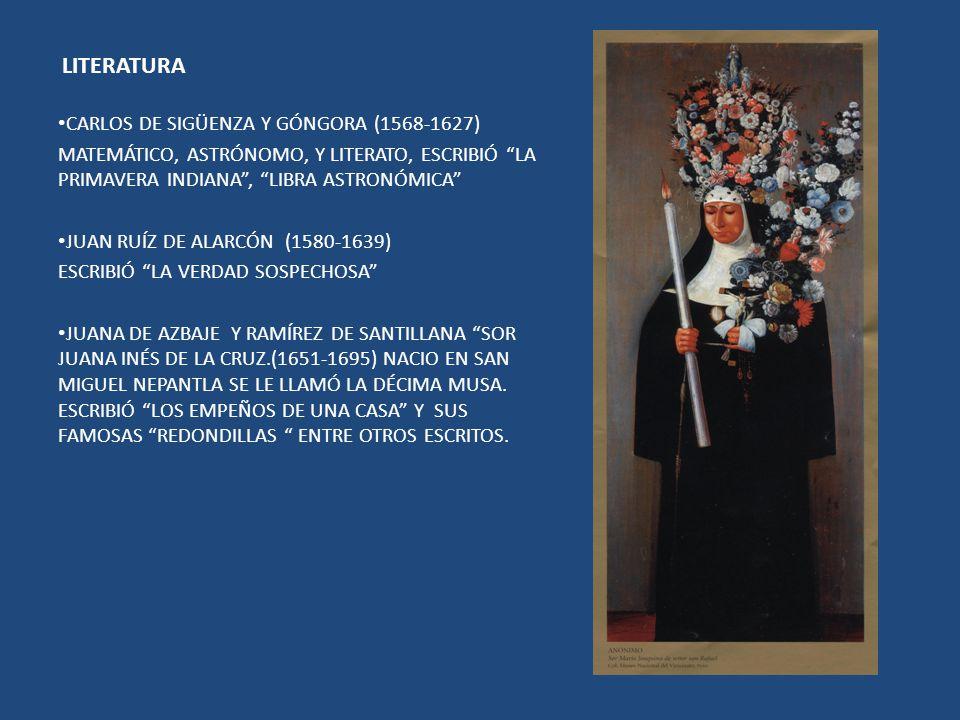 LITERATURA CARLOS DE SIGÜENZA Y GÓNGORA (1568-1627) MATEMÁTICO, ASTRÓNOMO, Y LITERATO, ESCRIBIÓ LA PRIMAVERA INDIANA, LIBRA ASTRONÓMICA JUAN RUÍZ DE A