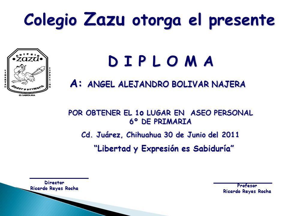 D I P L O M A A: ANGEL ALEJANDRO BOLIVAR NAJERA A: ANGEL ALEJANDRO BOLIVAR NAJERA POR OBTENER EL 1 o LUGAR EN ASEO PERSONAL 6º DE PRIMARIA Cd. Juárez,