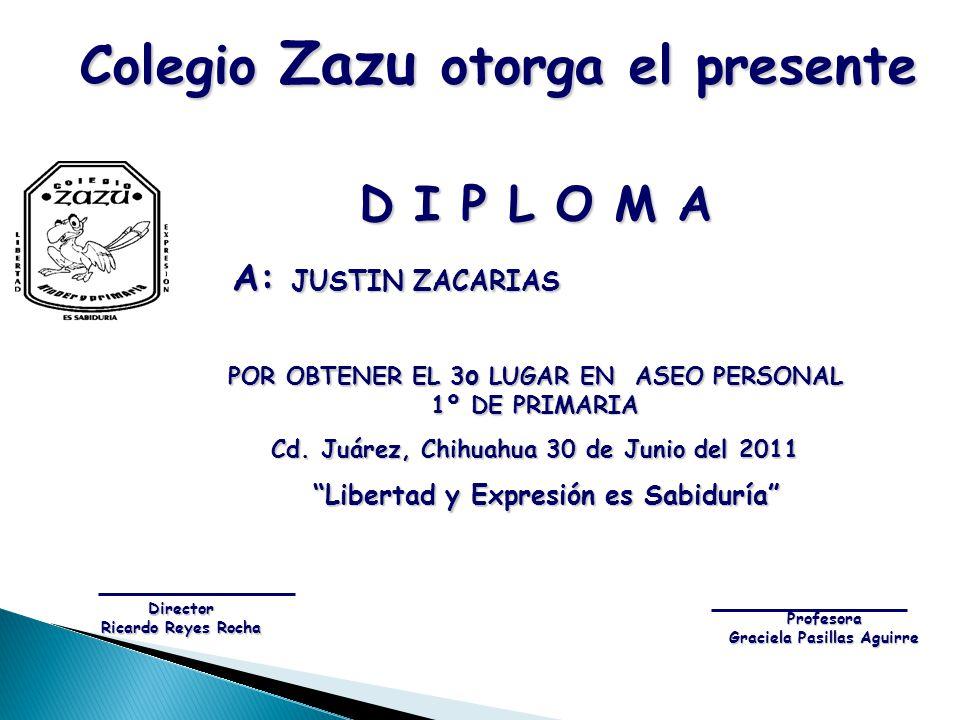 D I P L O M A A: JUSTIN ZACARIAS A: JUSTIN ZACARIAS POR OBTENER EL 3 o LUGAR EN ASEO PERSONAL 1º DE PRIMARIA Cd. Juárez, Chihuahua 30 de Junio del 201