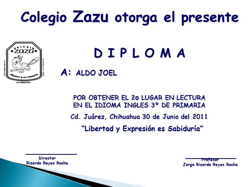 D I P L O M A A: ALDO JOEL A: ALDO JOEL POR OBTENER EL 2 o LUGAR EN LECTURA EN EL IDIOMA INGLES 3º DE PRIMARIA Cd. Juárez, Chihuahua 30 de Junio del 2
