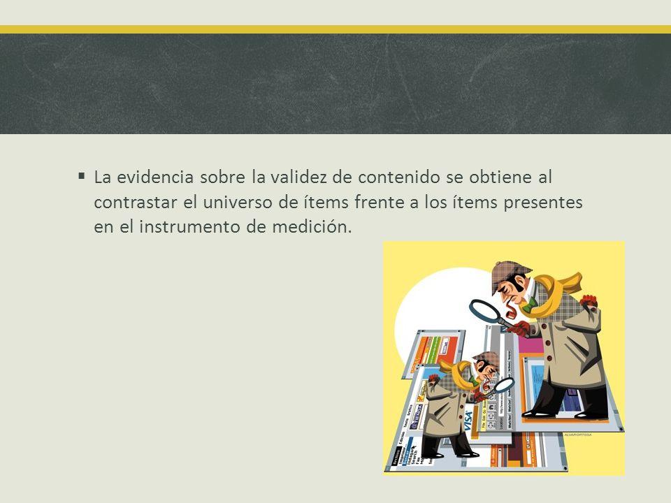 La evidencia sobre la validez de contenido se obtiene al contrastar el universo de ítems frente a los ítems presentes en el instrumento de medición.
