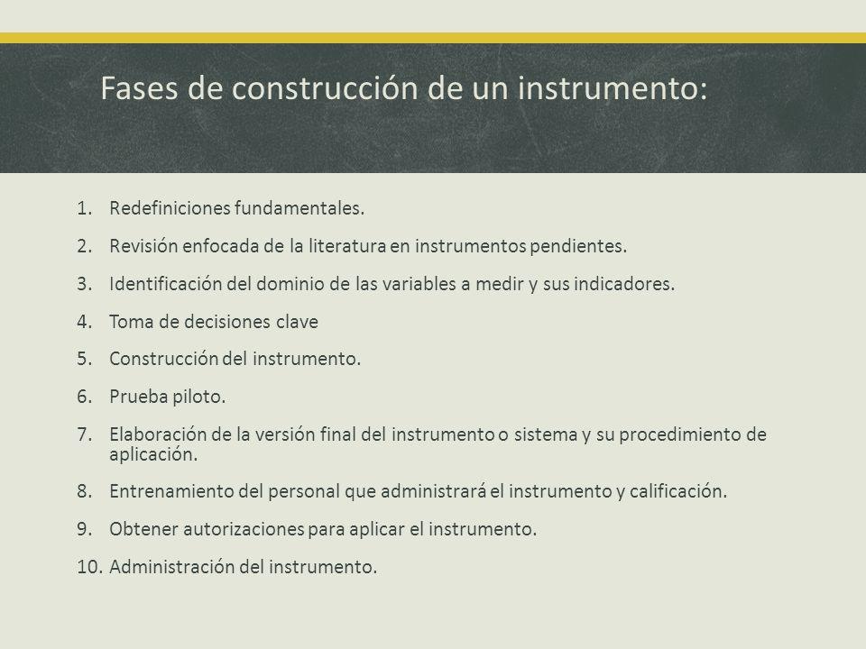 Fases de construcción de un instrumento: 1.Redefiniciones fundamentales. 2.Revisión enfocada de la literatura en instrumentos pendientes. 3.Identifica