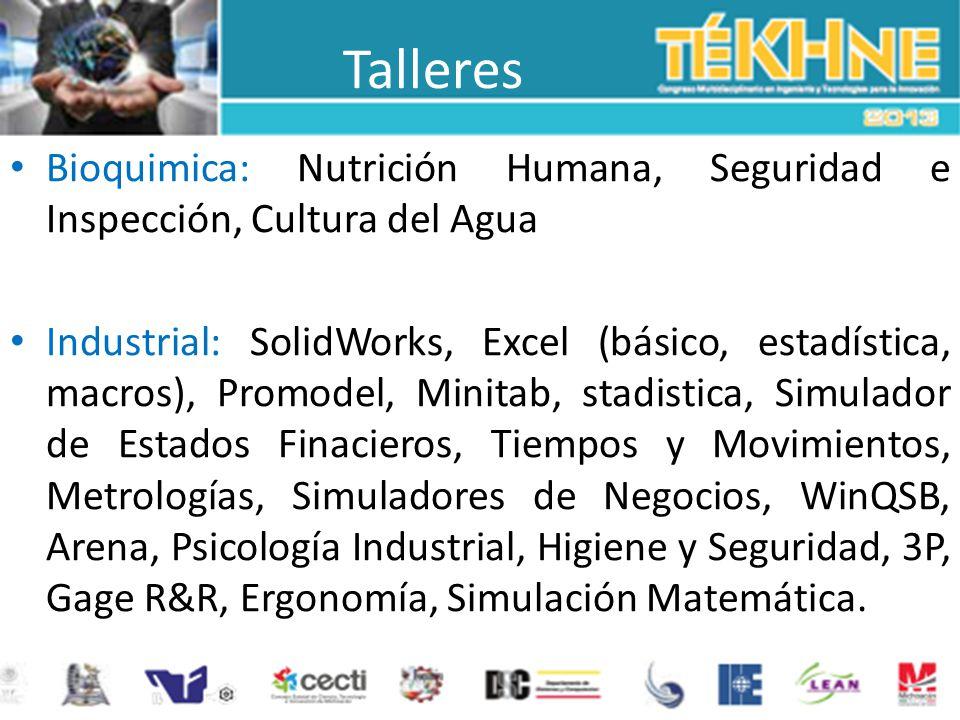 Talleres Bioquimica: Nutrición Humana, Seguridad e Inspección, Cultura del Agua Industrial: SolidWorks, Excel (básico, estadística, macros), Promodel,