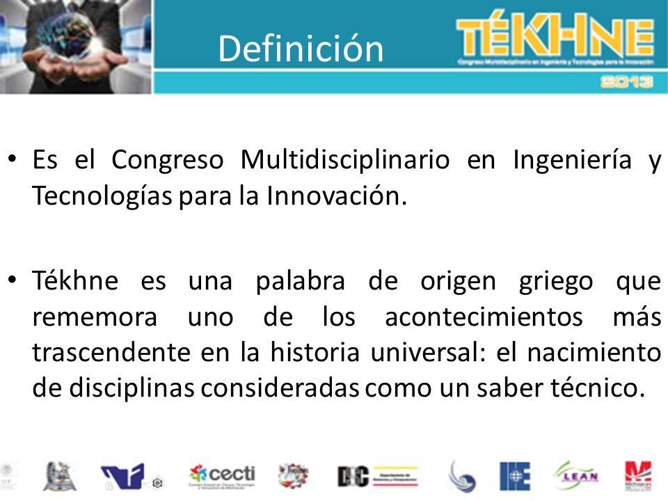 Definición Es el Congreso Multidisciplinario en Ingeniería y Tecnologías para la Innovación. Tékhne es una palabra de origen griego que rememora uno d