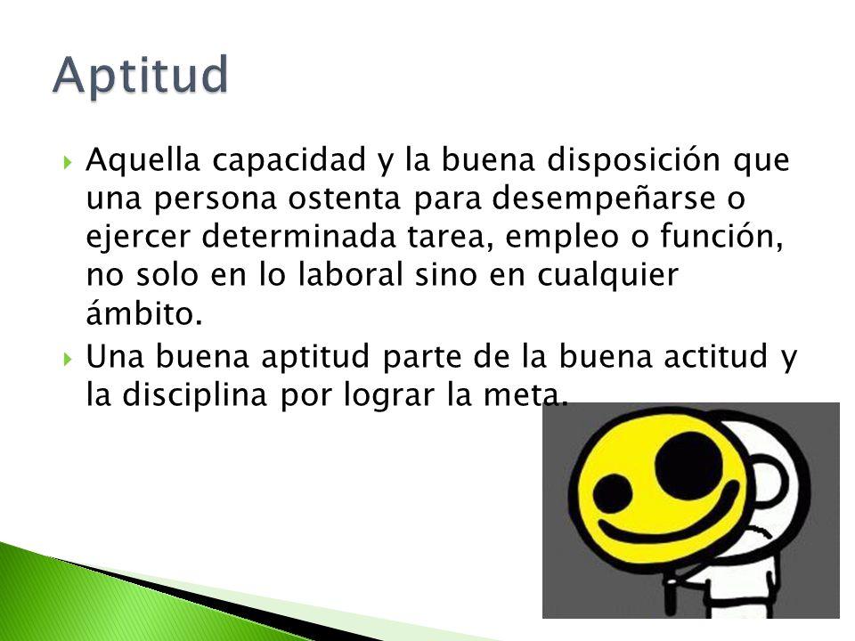 Aquella capacidad y la buena disposición que una persona ostenta para desempeñarse o ejercer determinada tarea, empleo o función, no solo en lo labora