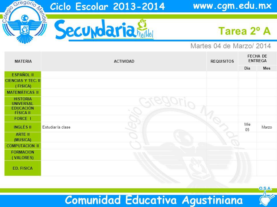 Martes Tarea 2º A Ciclo Escolar 2013-2014 Comunidad Educativa Agustiniana www.cgm.edu.mx MATERIAACTIVIDADREQUISITOS FECHA DE ENTREGA DíaMes ESPAÑOL II CIENCIAS Y TEC.