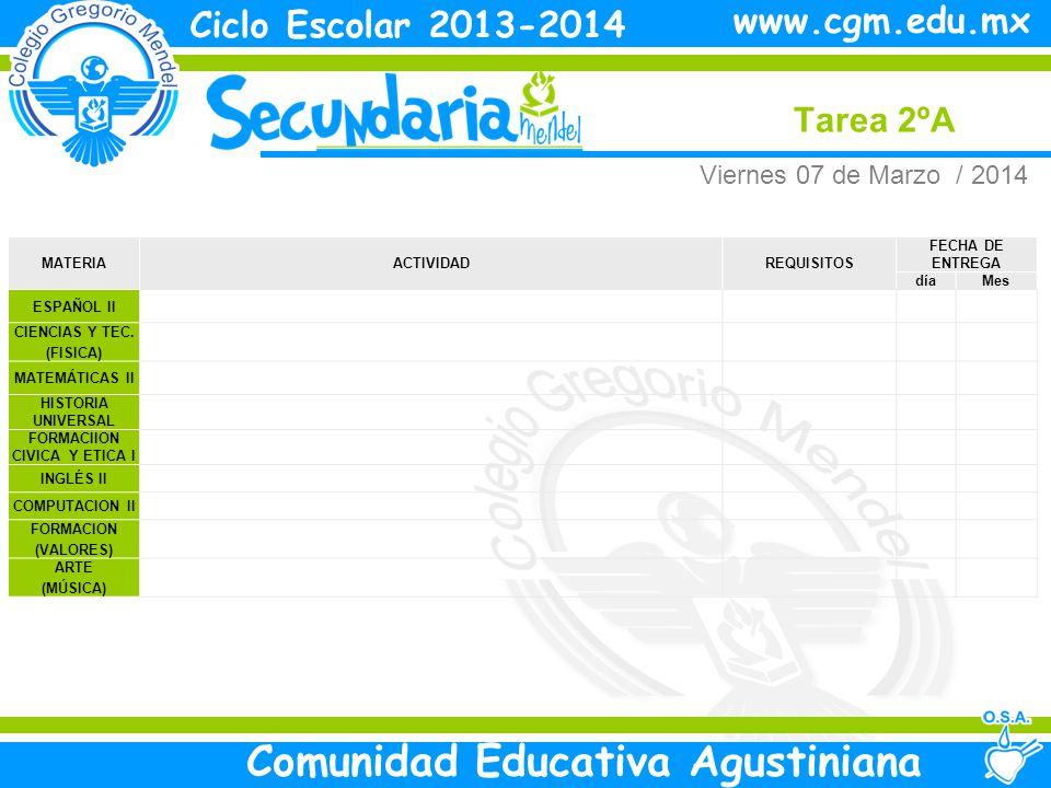 Viernes Tarea 2ºA Ciclo Escolar 2013-2014 Comunidad Educativa Agustiniana www.cgm.edu.mx MATERIAACTIVIDADREQUISITOS FECHA DE ENTREGA díaMes ESPAÑOL II CIENCIAS Y TEC.